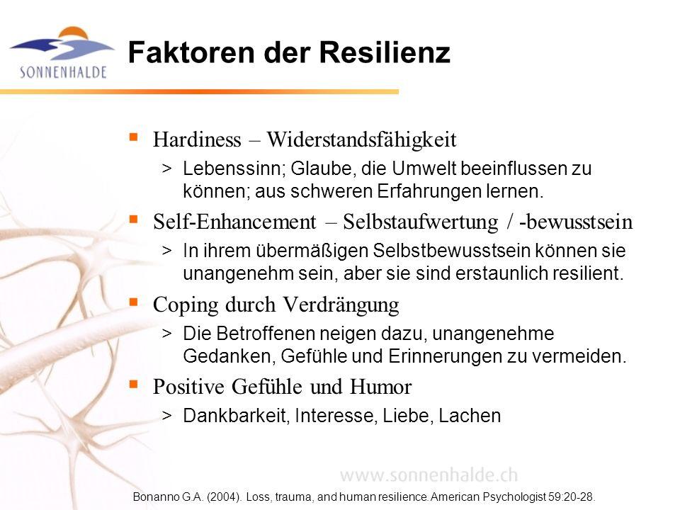 Faktoren der Resilienz Hardiness – Widerstandsfähigkeit >Lebenssinn; Glaube, die Umwelt beeinflussen zu können; aus schweren Erfahrungen lernen. Self-