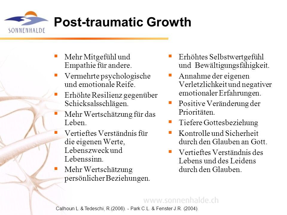 Post-traumatic Growth Mehr Mitgefühl und Empathie für andere. Vermehrte psychologische und emotionale Reife. Erhöhte Resilienz gegenüber Schicksalssch