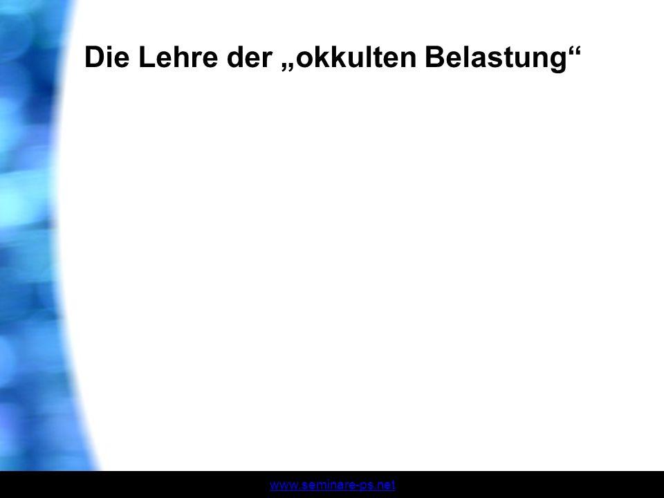 www.seminare-ps.net Die Lehre der okkulten Belastung