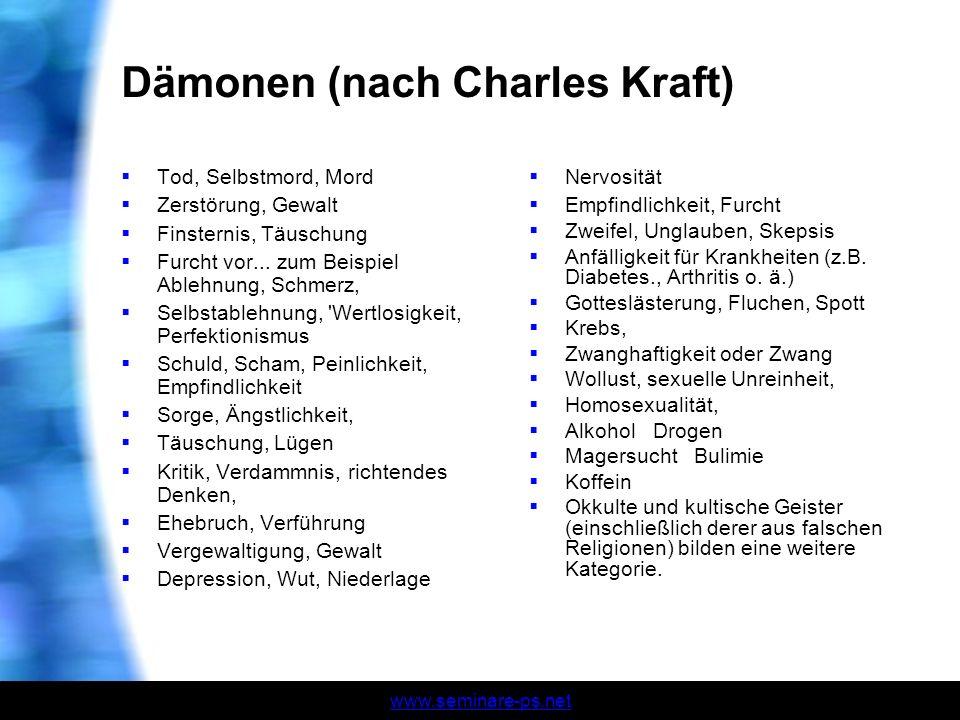 www.seminare-ps.net Dämonen (nach Charles Kraft) Tod, Selbstmord, Mord Zerstörung, Gewalt Finsternis, Täuschung Furcht vor... zum Beispiel Ablehnung,