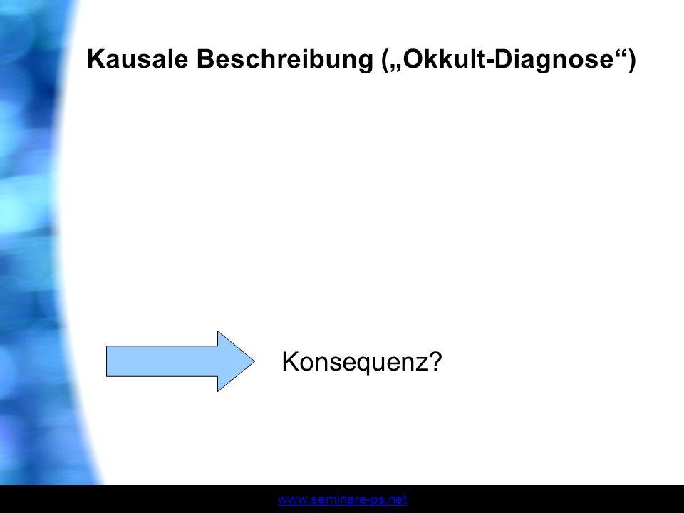 www.seminare-ps.net Kausale Beschreibung (Okkult-Diagnose) Konsequenz?