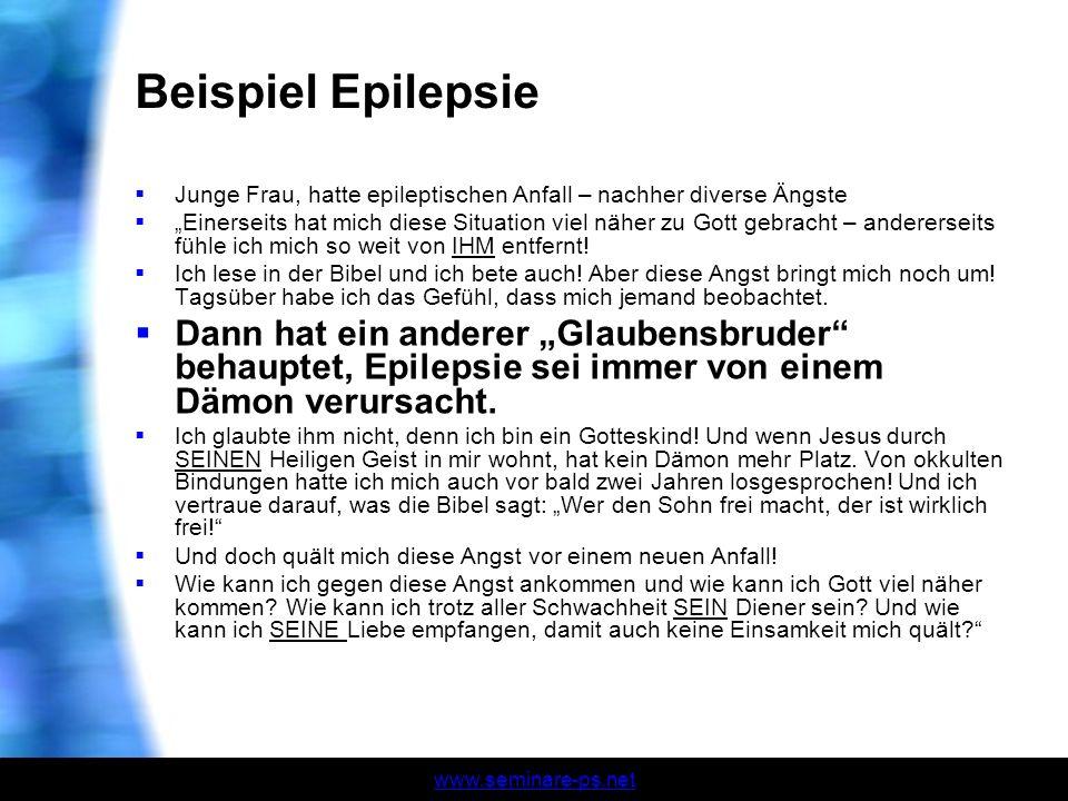 www.seminare-ps.net Beispiel Epilepsie Junge Frau, hatte epileptischen Anfall – nachher diverse Ängste Einerseits hat mich diese Situation viel näher