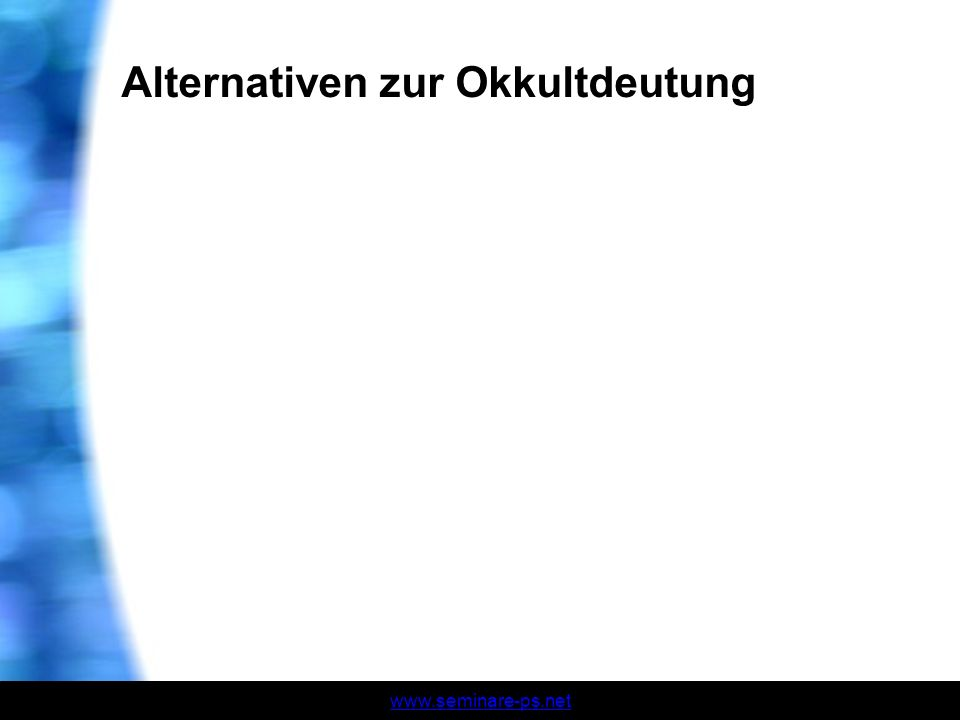 www.seminare-ps.net Alternativen zur Okkultdeutung
