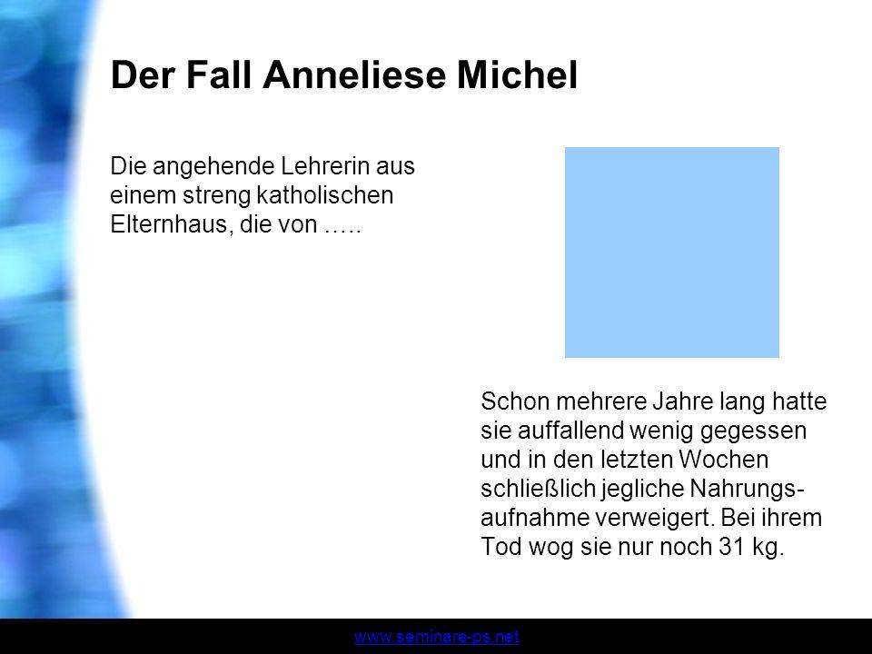 Der Fall Anneliese Michel Die angehende Lehrerin aus einem streng katholischen Elternhaus, die von ….. Schon mehrere Jahre lang hatte sie auffallend w