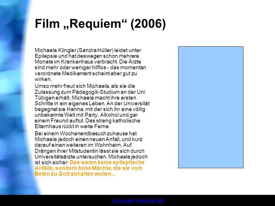 www.seminare-ps.net Film Requiem (2006) Michaela Klingler (Sandra Hüller) leidet unter Epilepsie und hat deswegen schon mehrere Monate im Krankenhaus