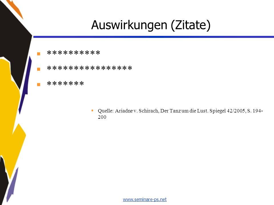 www.seminare-ps.net Auswirkungen (Zitate) ********** **************** ******* Quelle: Ariadne v. Schirach, Der Tanz um die Lust. Spiegel 42/2005, S. 1