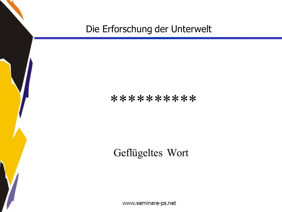 www.seminare-ps.net ********** Geflügeltes Wort Die Erforschung der Unterwelt