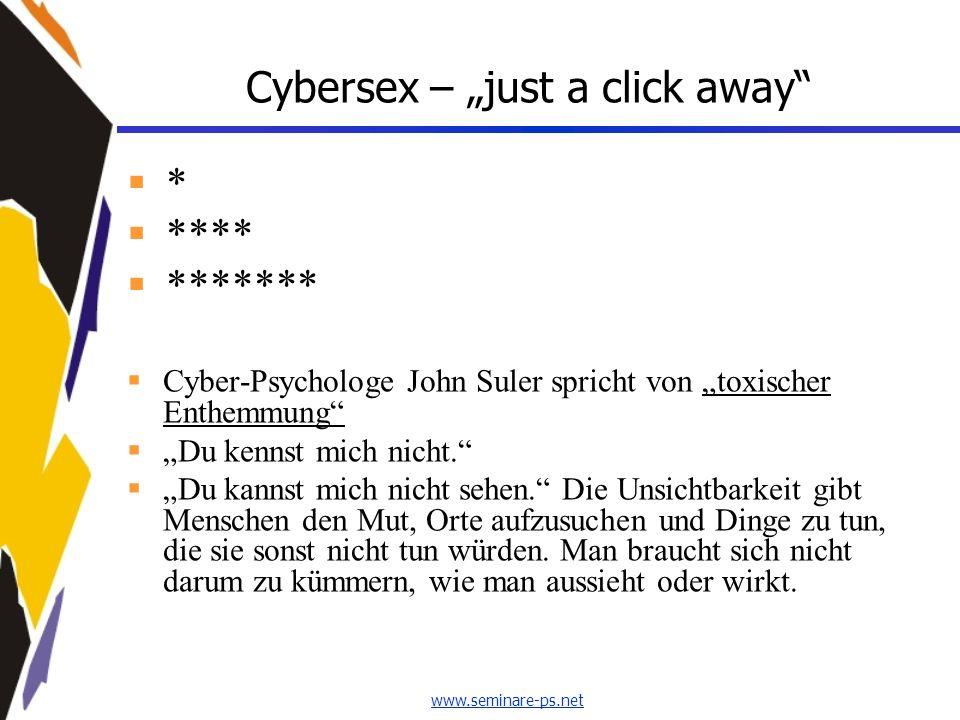 www.seminare-ps.net Cybersex – just a click away * **** ******* Cyber-Psychologe John Suler spricht von toxischer Enthemmung Du kennst mich nicht. Du