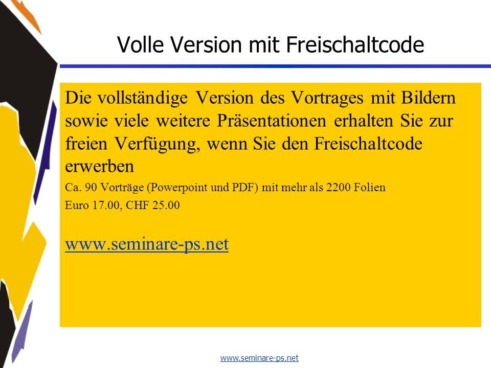 www.seminare-ps.net Volle Version mit Freischaltcode Die vollständige Version des Vortrages mit Bildern sowie viele weitere Präsentationen erhalten Si
