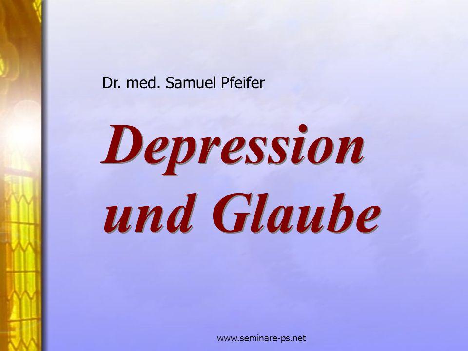 www.seminare-ps.net Depression und Glaube Depression und Glaube Dr. med. Samuel Pfeifer