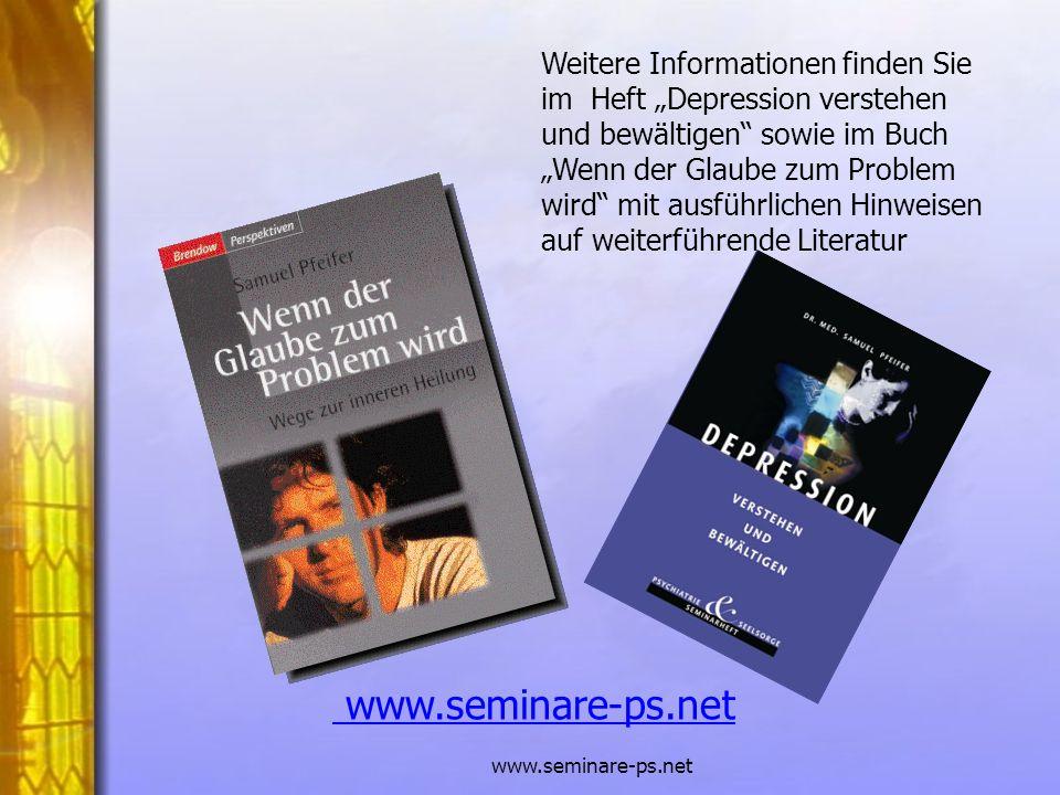 www.seminare-ps.net Weitere Informationen finden Sie im Heft Depression verstehen und bewältigen sowie im Buch Wenn der Glaube zum Problem wird mit au