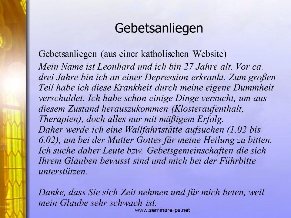 www.seminare-ps.net Gebetsanliegen Gebetsanliegen (aus einer katholischen Website) Mein Name ist Leonhard und ich bin 27 Jahre alt. Vor ca. drei Jahre