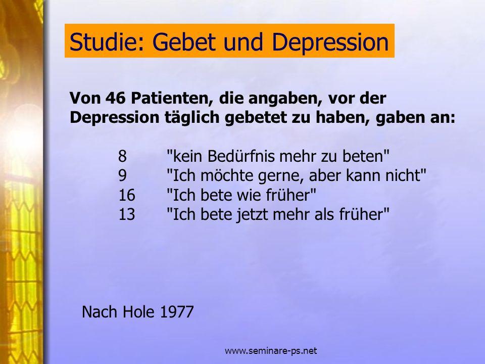 www.seminare-ps.net Studie: Gebet und Depression Nach Hole 1977 Von 46 Patienten, die angaben, vor der Depression täglich gebetet zu haben, gaben an: