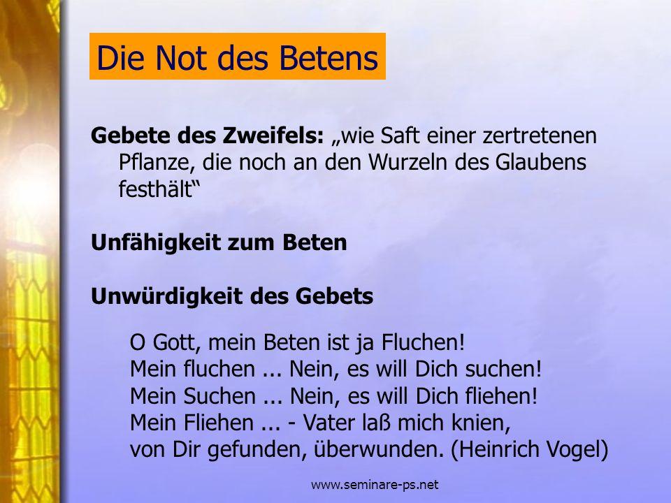 www.seminare-ps.net Gebete des Zweifels: wie Saft einer zertretenen Pflanze, die noch an den Wurzeln des Glaubens festhält Unfähigkeit zum Beten Unwür