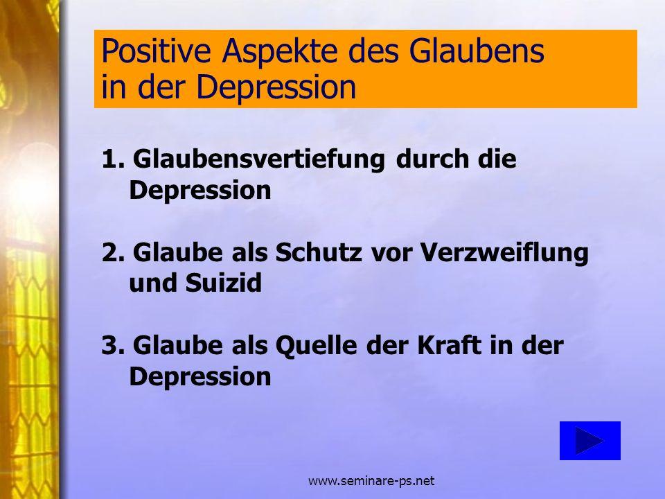 www.seminare-ps.net 1. Glaubensvertiefung durch die Depression 2. Glaube als Schutz vor Verzweiflung und Suizid 3. Glaube als Quelle der Kraft in der