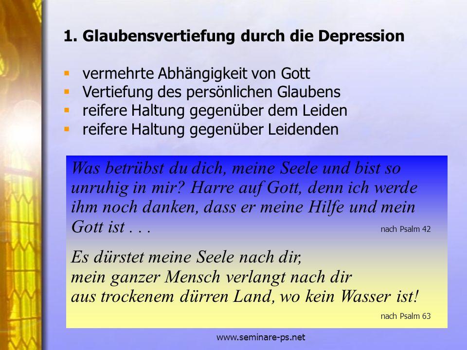 www.seminare-ps.net 1. Glaubensvertiefung durch die Depression vermehrte Abhängigkeit von Gott Vertiefung des persönlichen Glaubens reifere Haltung ge