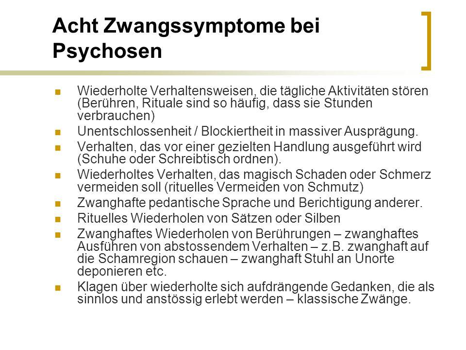 Acht Zwangssymptome bei Psychosen Wiederholte Verhaltensweisen, die tägliche Aktivitäten stören (Berühren, Rituale sind so häufig, dass sie Stunden ve