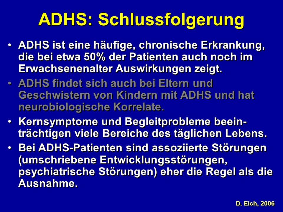 ADHS: Schlussfolgerung ADHS ist eine häufige, chronische Erkrankung, die bei etwa 50% der Patienten auch noch im Erwachsenenalter Auswirkungen zeigt.