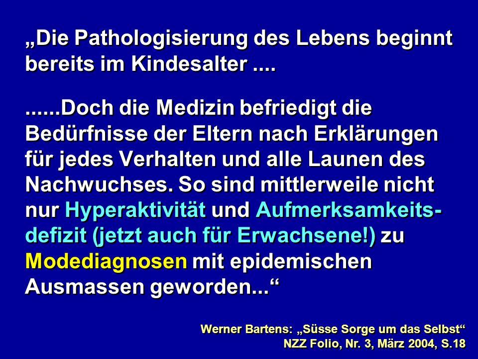 Die Pathologisierung des Lebens beginnt bereits im Kindesalter..........Doch die Medizin befriedigt die Bedürfnisse der Eltern nach Erklärungen für je