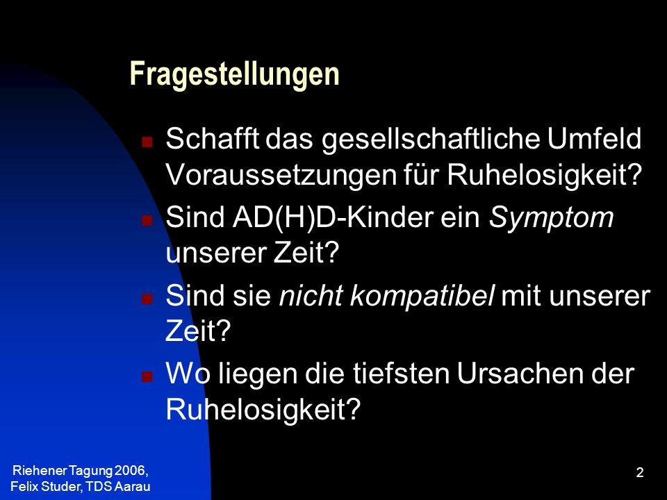 Riehener Tagung 2006, Felix Studer, TDS Aarau 13 Bedürftig trotz Überfluss Rastlos trotz Mobilität Ungehört trotz Erreichbarkeit