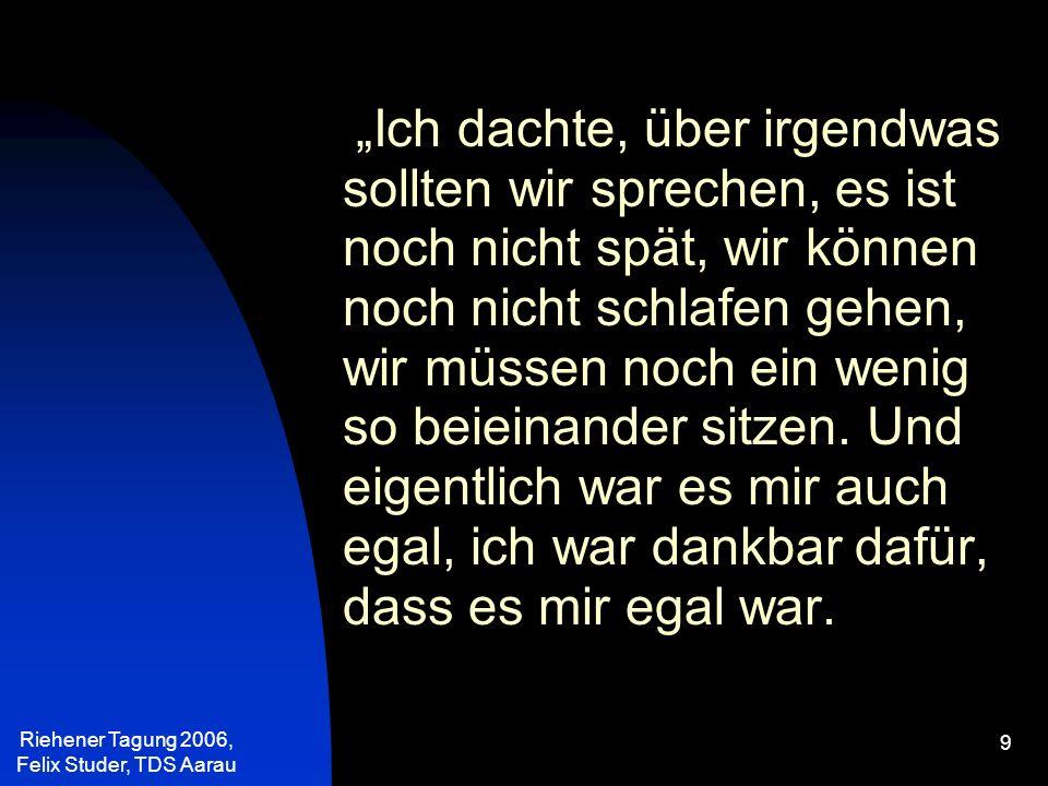 Riehener Tagung 2006, Felix Studer, TDS Aarau 40 Der Wert der Eltern liegt nicht in ihren Erziehungserfolgen, sondern darin, von Gott angenommen zu sein und Würde zu erhalten.