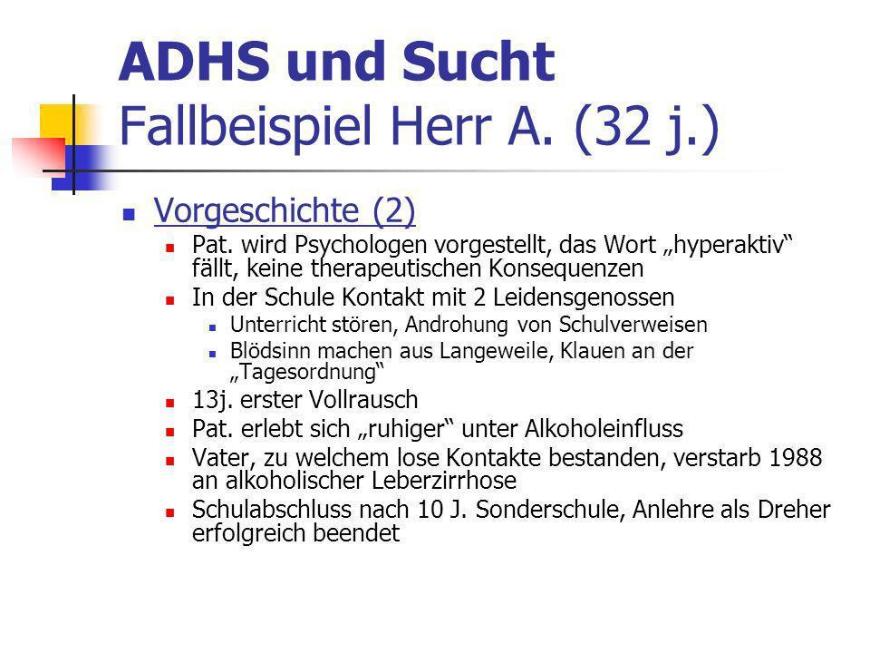 ADHS und Sucht Fallbeispiel Herr A.(32 j.) Vorgeschichte (2) Pat.