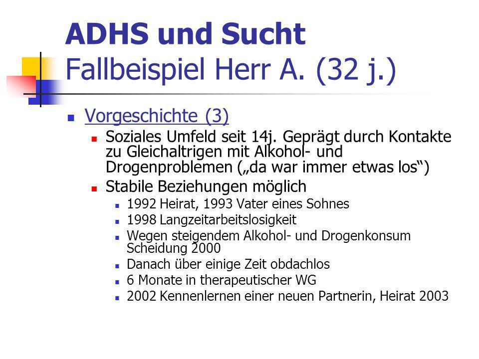 ADHS und Sucht Fallbeispiel Herr A.(32 j.) Vorgeschichte (3) Soziales Umfeld seit 14j.