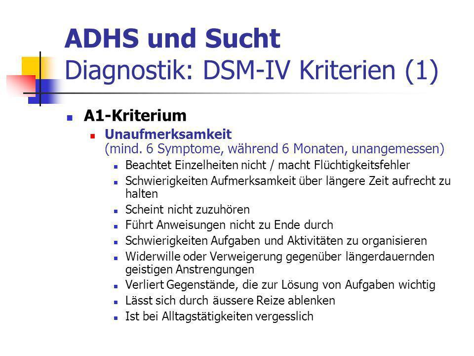 ADHS und Sucht Diagnostik: DSM-IV Kriterien (1) A1-Kriterium Unaufmerksamkeit (mind.