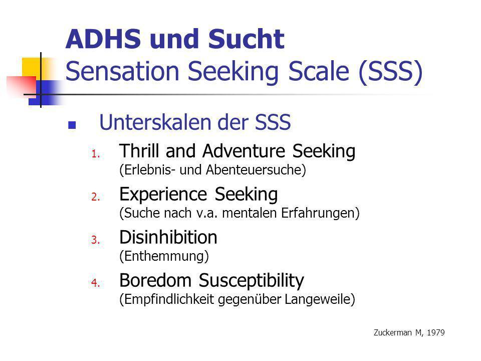 ADHS und Sucht Sensation Seeking Scale (SSS) Unterskalen der SSS 1.