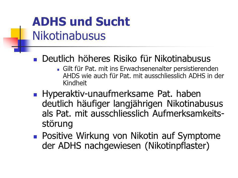 ADHS und Sucht Nikotinabusus Deutlich höheres Risiko für Nikotinabusus Gilt für Pat.