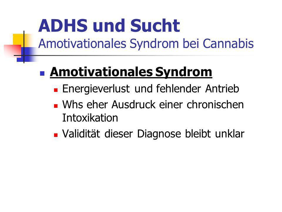 ADHS und Sucht Amotivationales Syndrom bei Cannabis Amotivationales Syndrom Energieverlust und fehlender Antrieb Whs eher Ausdruck einer chronischen Intoxikation Validität dieser Diagnose bleibt unklar