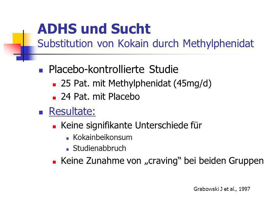 ADHS und Sucht Substitution von Kokain durch Methylphenidat Placebo-kontrollierte Studie 25 Pat.