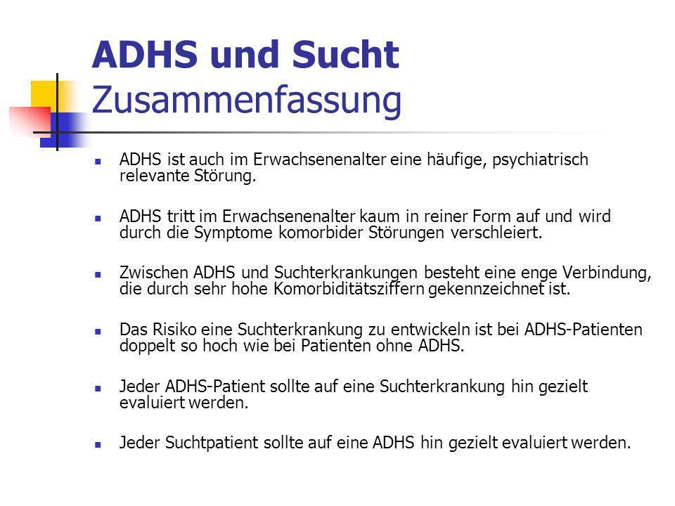 ADHS und Sucht Zusammenfassung ADHS ist auch im Erwachsenenalter eine häufige, psychiatrisch relevante Störung.