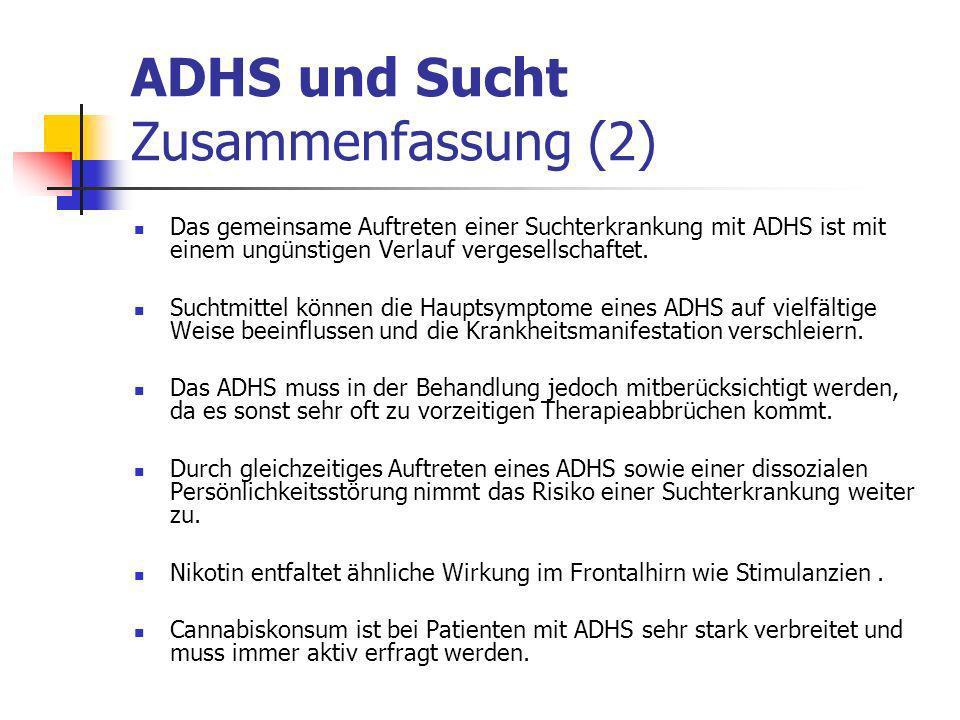 ADHS und Sucht Zusammenfassung (2) Das gemeinsame Auftreten einer Suchterkrankung mit ADHS ist mit einem ungünstigen Verlauf vergesellschaftet.