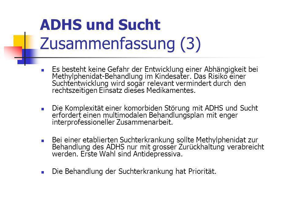 ADHS und Sucht Zusammenfassung (3) Es besteht keine Gefahr der Entwicklung einer Abhängigkeit bei Methylphenidat-Behandlung im Kindesater.