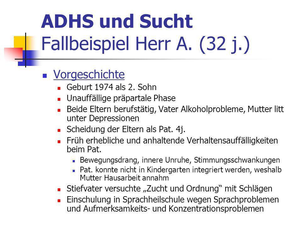 ADHS und Sucht Fallbeispiel Herr A.(32 j.) Vorgeschichte Geburt 1974 als 2.