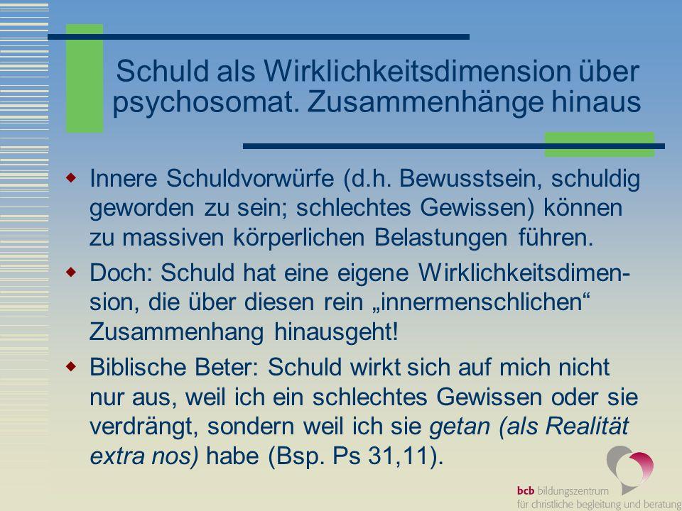 Schuld als Wirklichkeitsdimension über psychosomat. Zusammenhänge hinaus Innere Schuldvorwürfe (d.h. Bewusstsein, schuldig geworden zu sein; schlechte