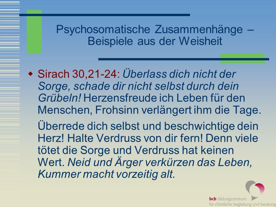 Psychosomatische Zusammenhänge – Beispiele aus der Weisheit Sirach 30,21-24: Überlass dich nicht der Sorge, schade dir nicht selbst durch dein Grübeln