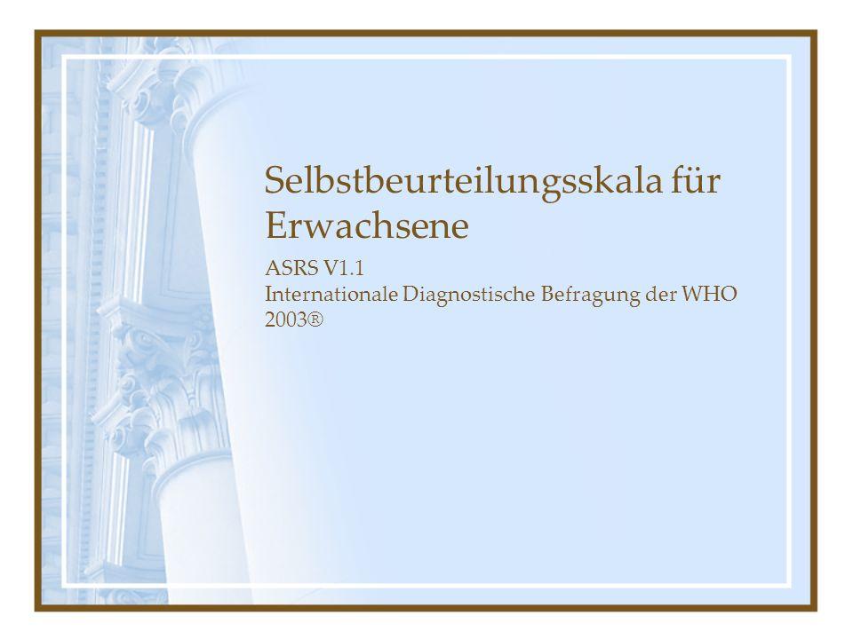 Selbstbeurteilungsskala für Erwachsene ASRS V1.1 Internationale Diagnostische Befragung der WHO 2003®