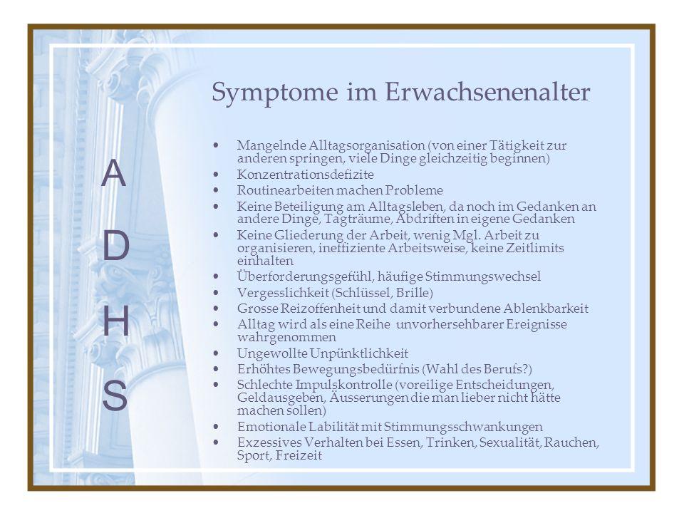Symptome im Erwachsenenalter Mangelnde Alltagsorganisation (von einer Tätigkeit zur anderen springen, viele Dinge gleichzeitig beginnen) Konzentration