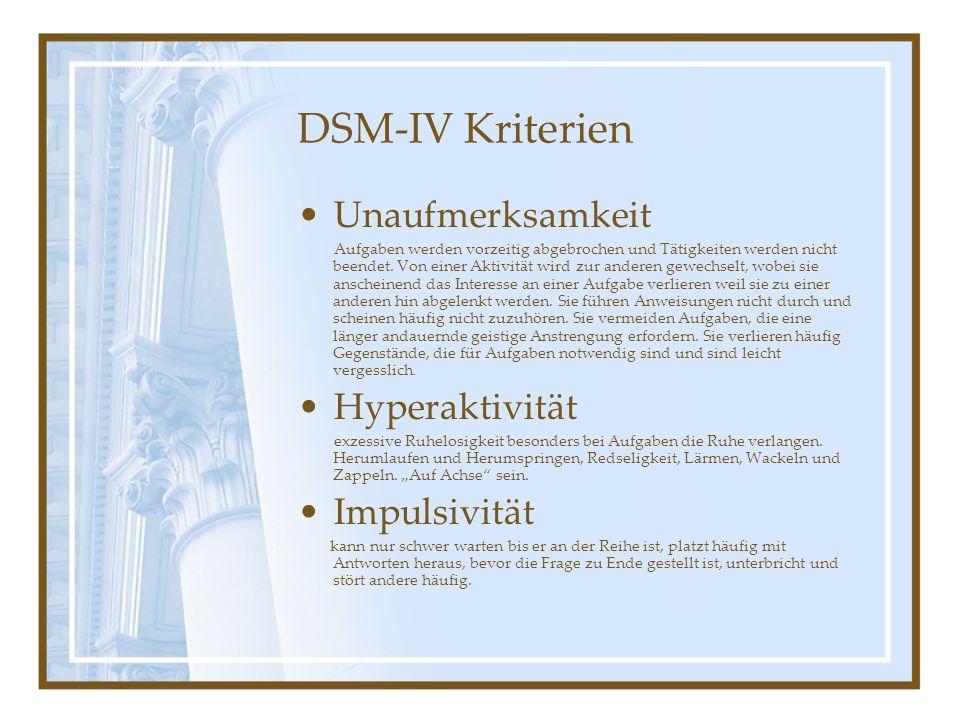 DSM-IV Kriterien Unaufmerksamkeit Aufgaben werden vorzeitig abgebrochen und Tätigkeiten werden nicht beendet. Von einer Aktivität wird zur anderen gew