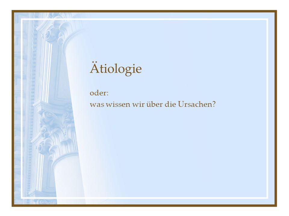 Ätiologie oder: was wissen wir über die Ursachen?