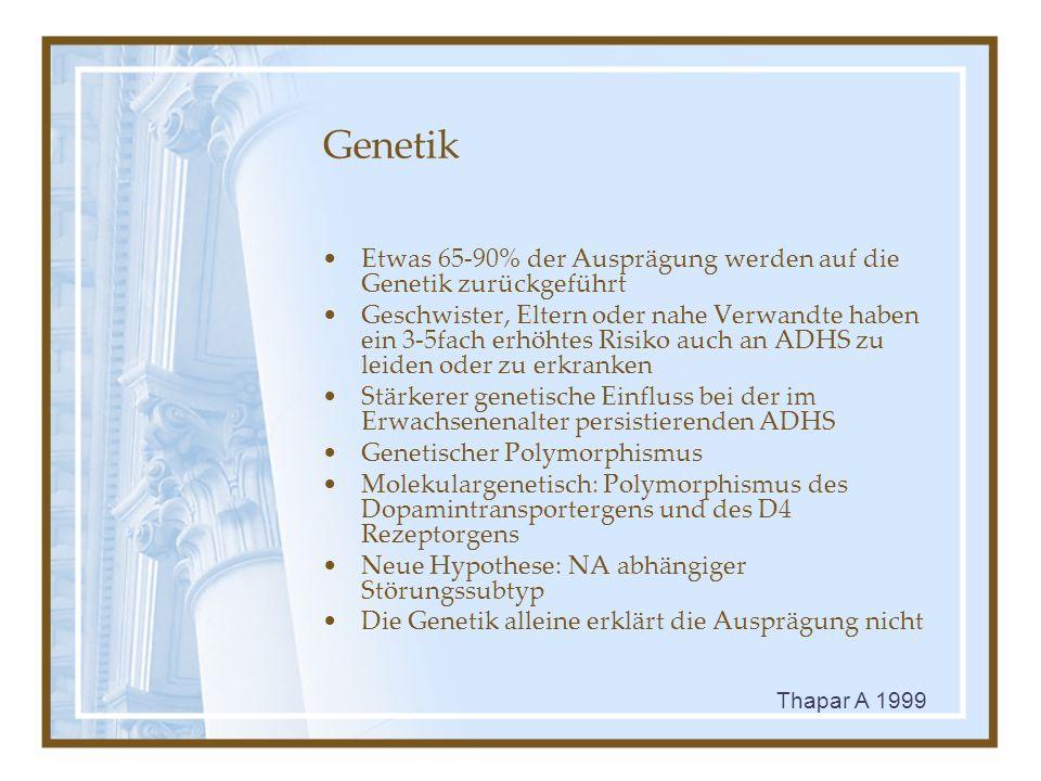 Genetik Etwas 65-90% der Ausprägung werden auf die Genetik zurückgeführt Geschwister, Eltern oder nahe Verwandte haben ein 3-5fach erhöhtes Risiko auc