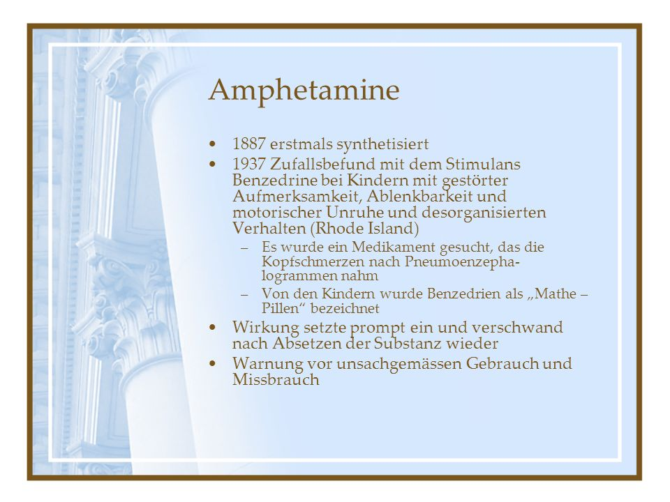 Amphetamine 1887 erstmals synthetisiert 1937 Zufallsbefund mit dem Stimulans Benzedrine bei Kindern mit gestörter Aufmerksamkeit, Ablenkbarkeit und mo