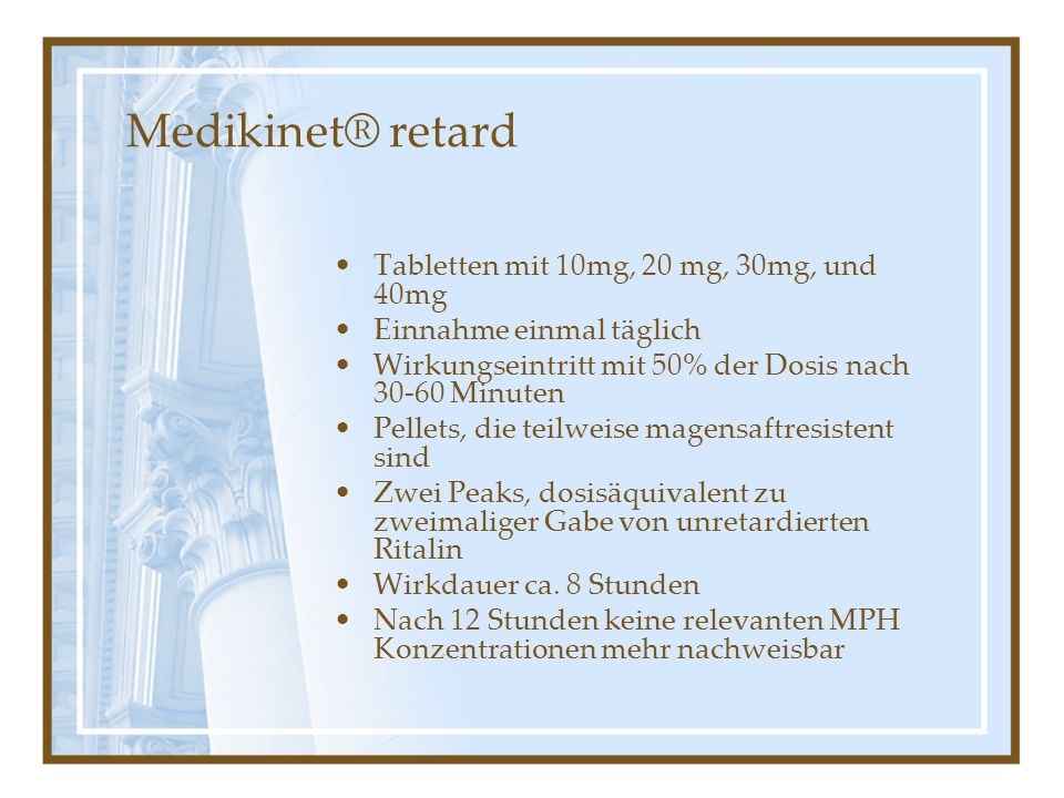 Medikinet® retard Tabletten mit 10mg, 20 mg, 30mg, und 40mg Einnahme einmal täglich Wirkungseintritt mit 50% der Dosis nach 30-60 Minuten Pellets, die