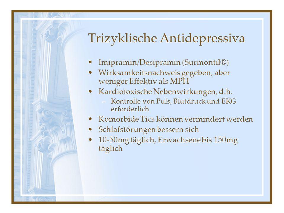 Trizyklische Antidepressiva Imipramin/Desipramin (Surmontil®) Wirksamkeitsnachweis gegeben, aber weniger Effektiv als MPH Kardiotoxische Nebenwirkunge