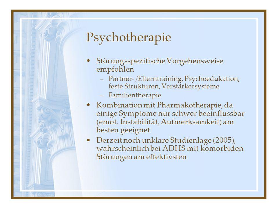 Psychotherapie Störungsspezifische Vorgehensweise empfohlen –Partner- /Elterntraining, Psychoedukation, feste Strukturen, Verstärkersysteme –Familient