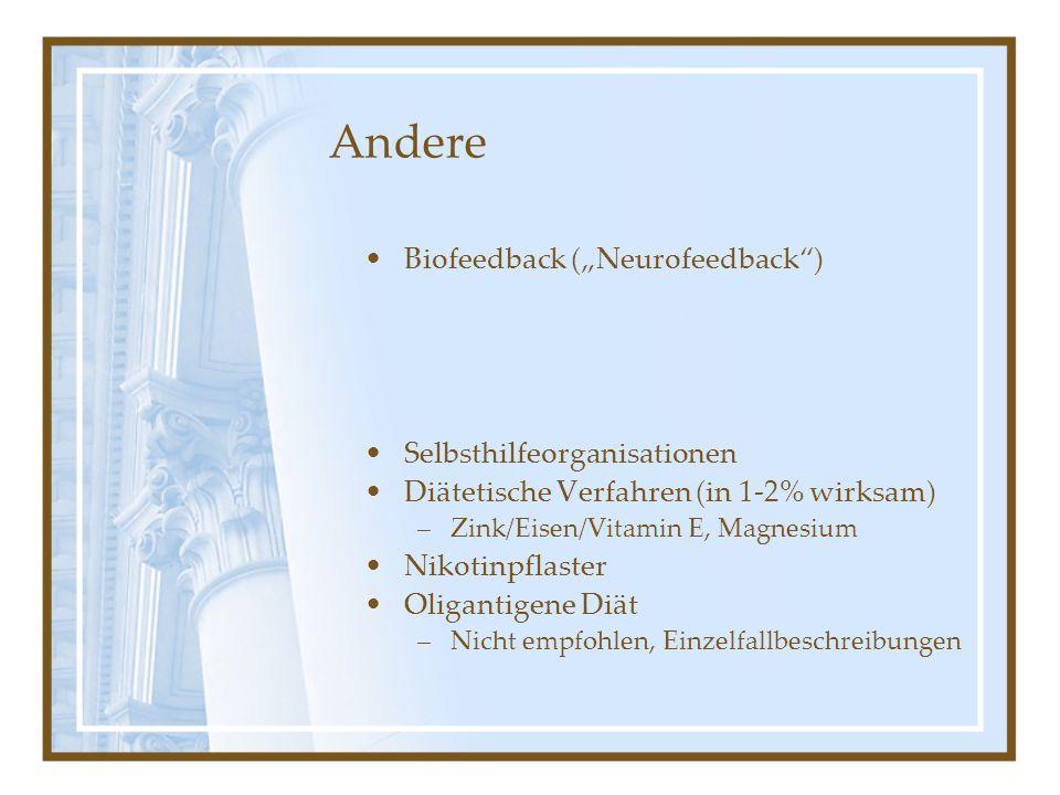 Andere Biofeedback (Neurofeedback) Selbsthilfeorganisationen Diätetische Verfahren (in 1-2% wirksam) –Zink/Eisen/Vitamin E, Magnesium Nikotinpflaster