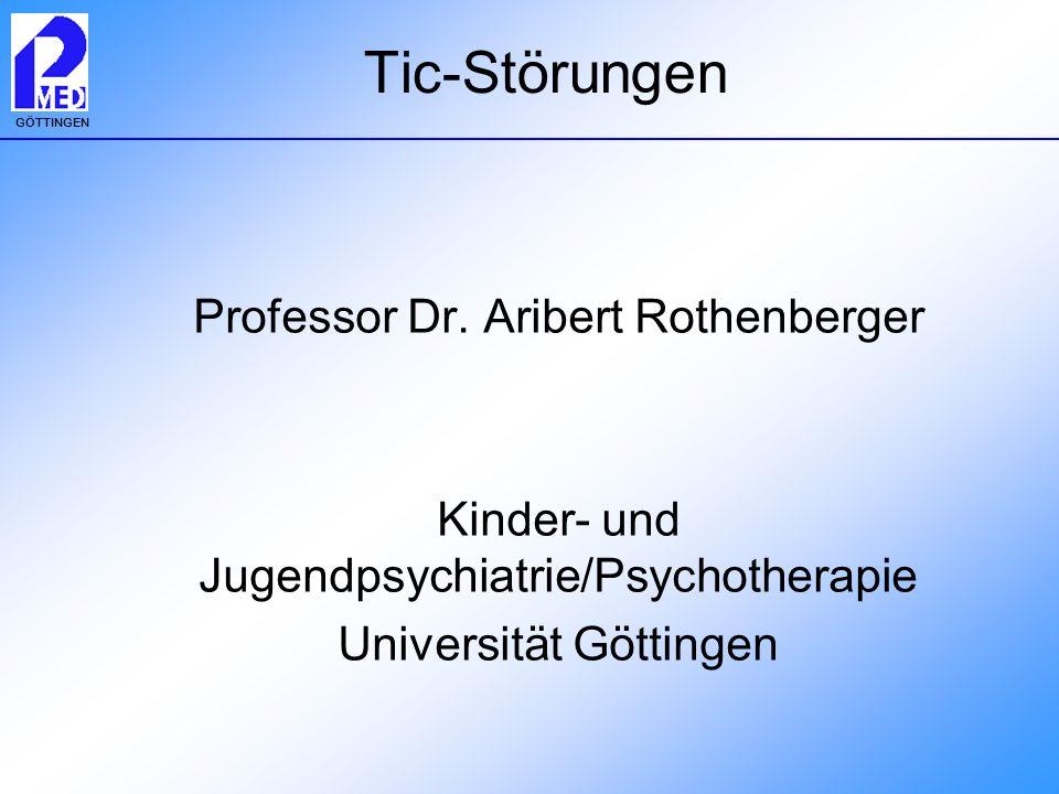 GÖTTINGEN Tic-Störungen Professor Dr. Aribert Rothenberger Kinder- und Jugendpsychiatrie/Psychotherapie Universität Göttingen