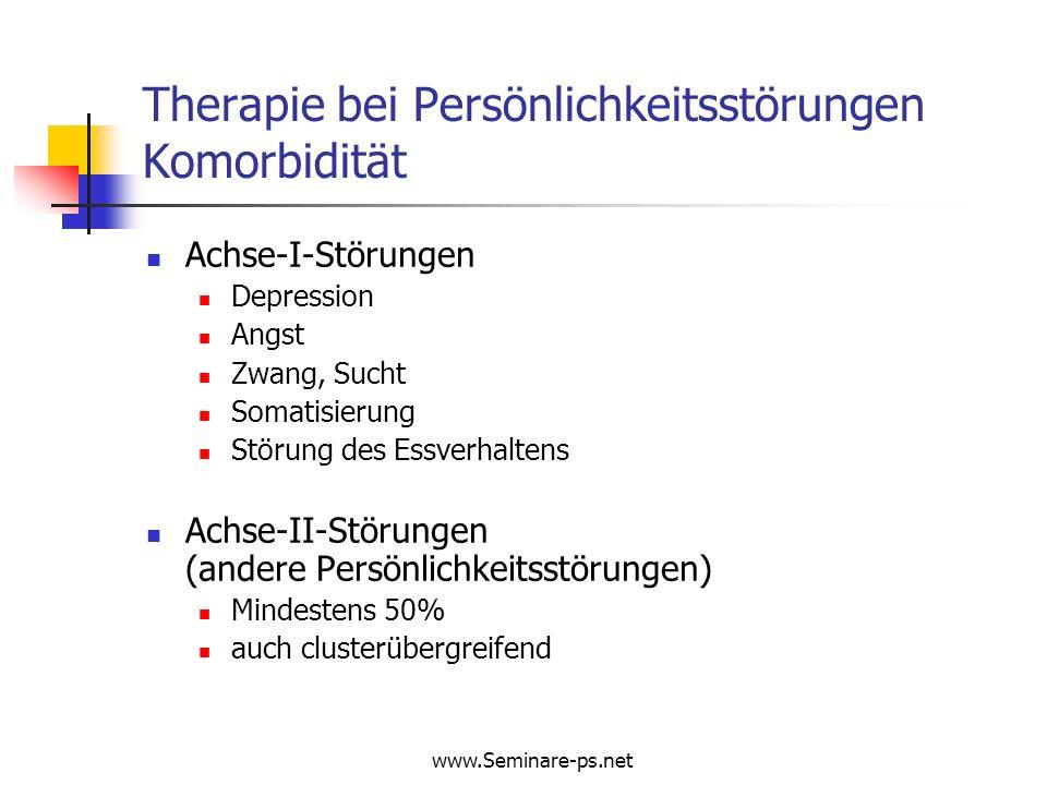 www.Seminare-ps.net Therapie bei Persönlichkeitsstörungen Komorbidität Achse-I-Störungen Depression Angst Zwang, Sucht Somatisierung Störung des Essve